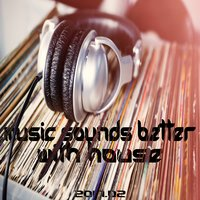 Music Sounds Better With House 2017.02 — сборник