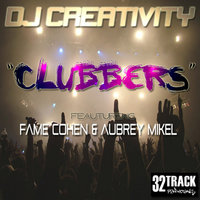 Clubbers (feat. Fame Cohen & Aubrey Mikel) - Single — Aubrey Mikel, DJ Creativity, DJ Creativity feat. Fame Cohen & Aubrey Mikel