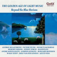 The Golden Age of Light Music: Beyond the Blue Horizon — Gordon Jenkins, Johnny Mercer, Duke Ellington, Ирвинг Берлин, Barney Bigard, Helmut Zacharias