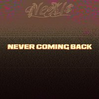 Never Coming Back — Nexis