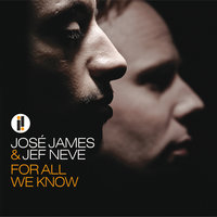 For All We Know — Jef Neve, José James