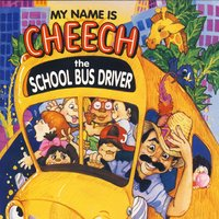 My Name Is Cheech The School Bus Driver — Cheech Marin