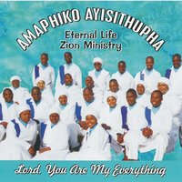 Lord you are my everything — Amaphiko ayisithupha Eternal life Zion Ministry