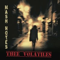 Mash Notes — Thee Volatiles