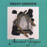 Ancestral Tongues — Brian Groder