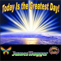 Today Is the Greatest Day! — James Hagger