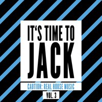 It's Time to Jack, Vol. 3 (Caution: Real House Music) — сборник