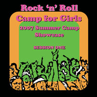 2007 Showcase Session 1 — Rock 'n' Roll Camp for Girls
