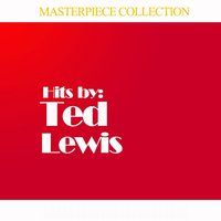 Masterpiece Collection of Ted Lewis — Ted Lewis