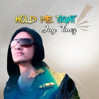 Hold Me Tight — Jay Tinez