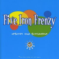 Upbeats and Beatdowns — Five Iron Frenzy