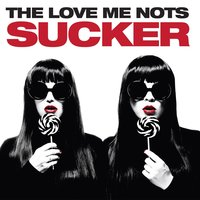 Sucker — The Love Me Nots