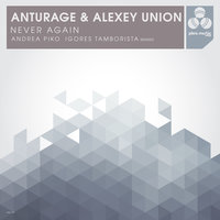 Never Again — Anturage, Alexey Union