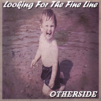 Looking For The Fine Line — Otherside