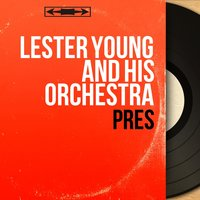 Pres — Lester Young And His Orchestra