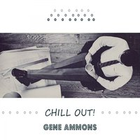 Chill Out — Gene Ammons