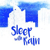 Sleep with Rain — Sleep Sounds Rain