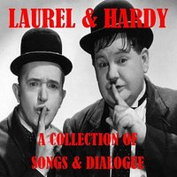 A Collection Of Songs And Dialogue — Laurel & Hardy