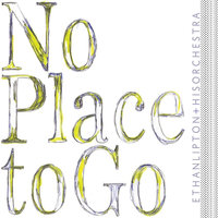 No Place to Go — Ethan Lipton & His Orchestra