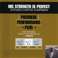 His Strength Is Perfect (Premiere Performance Plus Track) — Steven Curtis Chapman