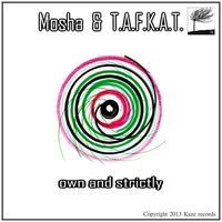 Own and Strictly — Mosha & T.A.F.K.A.T., Mosha, T.a.f.k.a.t.