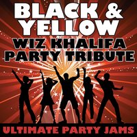 Black & Yellow (Wiz Khalifa Party Tribute) — Ultimate Party Jams