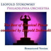 The Best of Classical Pieces Conducted By Leopold Stokowski — Philadelphia Orchestra, Leopold Stokowsky