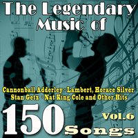 The Legendary Music of Cannonball Adderley, Lambert, Horace Silver, Stan Getz, Nat King Cole and Other Hits, Vol. 6 — сборник