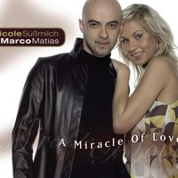 A Miracle Of Love — Marco Matias, Nicole Süßmilch & Marco Matias, Nicole Süßmilch