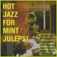 Hot Jazz for Mint Juleps: The Very Best Jazz Quartets Featuring Benny Goodman, Teddy Wilson, Tommy Dorsey, And More — сборник