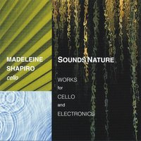 Sounds Nature — Tom Williams, Morton Subotnick, Madeleine Shapiro, Judith Shatin, Matthew Burtner, Gayle Young