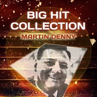 Big Hit Collection — Martin Denny