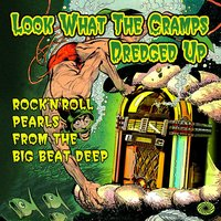 Look What the Cramps Dredged Up: Rock'n'roll Pearls from the Big Beat Deep — сборник