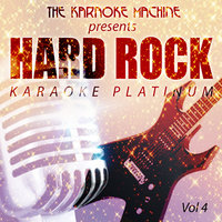 The Karaoke Machine Presents - Hard Rock Karaoke Platinum Vol. 4 — The Karaoke Machine