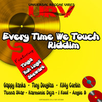 Every Time We Touch Riddim — Tinga Stewart