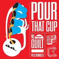 Pour That Cup — Surecut Kids, Kiel O
