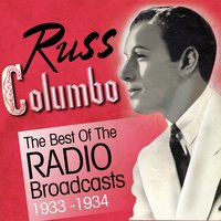 The Best of the Radio Broadcasts 1933-1934 — Russ Columbo