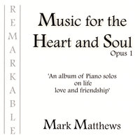 Music for the Heart and Soul Opus 1 — Mark Matthews