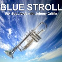 Blue Stroll — Ira Sullivan, Johnny Griffin