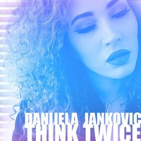 Think Twice — Danijela Jankovic