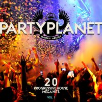 Party Planet, Vol. 1 (20 Progressive House Mega Hits) — сборник