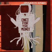 Once For The Money — Sensation Junkies