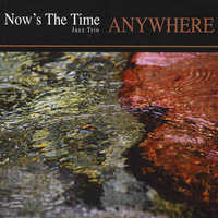 Anywhere — Now's The Time Jazz Trio
