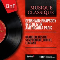 Gershwin: Rhapsody in blue & Un Américain à Paris — Grand Orchestre Symphonique, Michel Legrand, Джордж Гершвин
