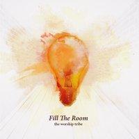 Fill the Room — The Worship Tribe