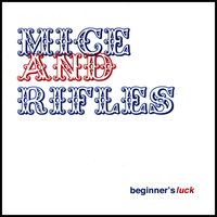 Beginner's Luck — Mice And Rifles