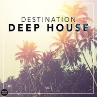 Destination Deep House, Vol. 1 — сборник