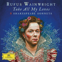 Take All My Loves - 9 Shakespeare Sonnets — Rufus Wainwright