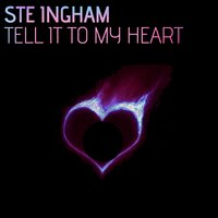 Tell It to My Heart — Ste Ingham