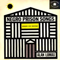 Negro Prison Songs from the Mississippi State Penitentiary Recorded by Alan Lomax — Alan Lomax